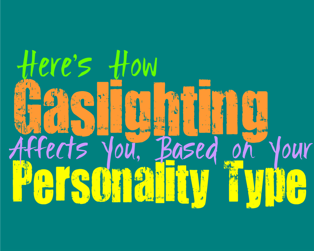 Here's How Gaslighting Affects You, Based on Your Personality Type