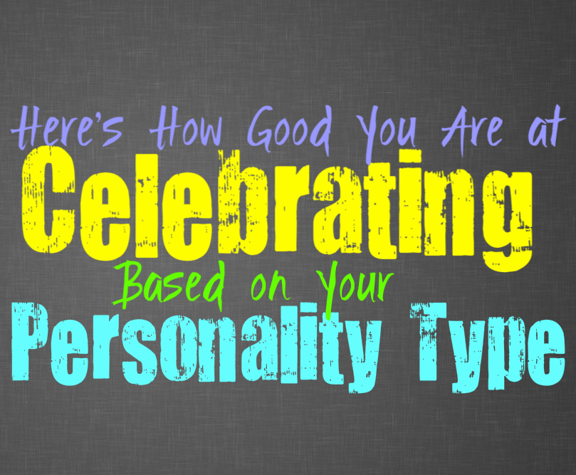 Here's How Good You Are at Celebrating, Based on Your Personality Type