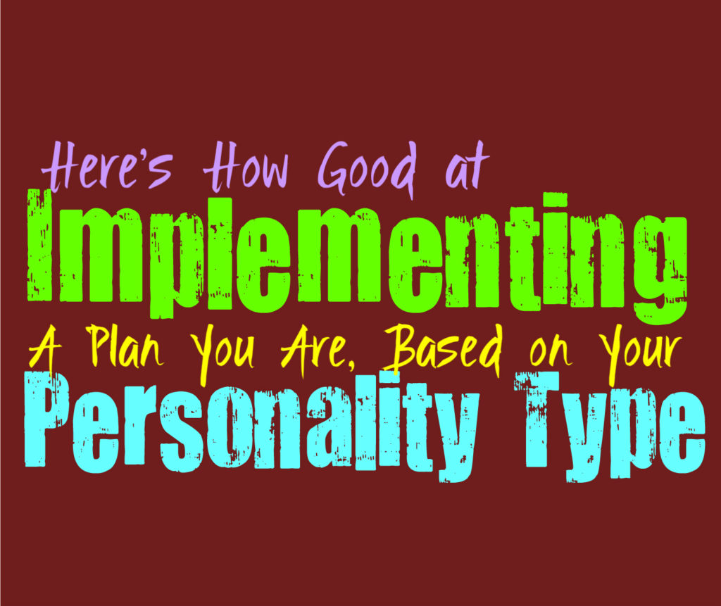 Here's How Good at Implementing a Plan You Are, Based on Your Personality Type