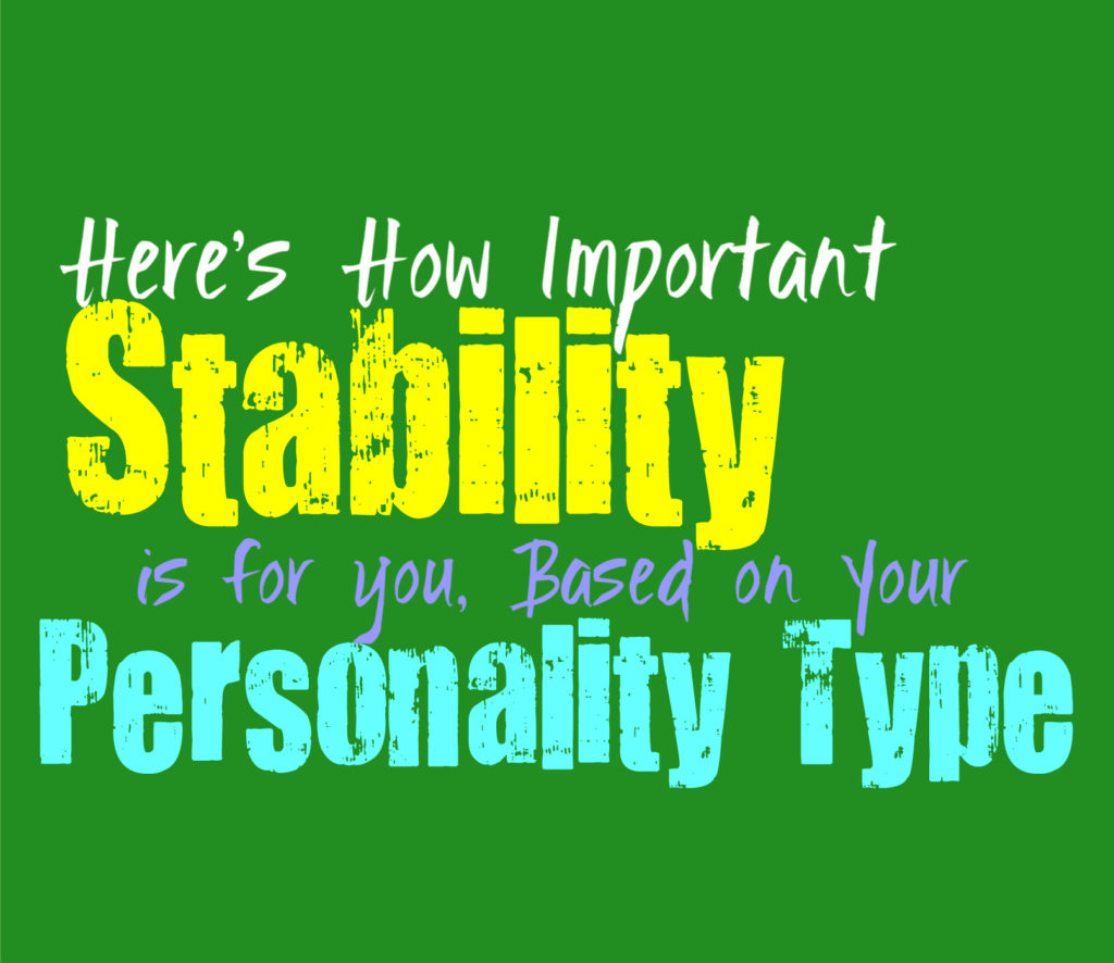 Here's How Important Stability Is For You, Based on Your Personality Type