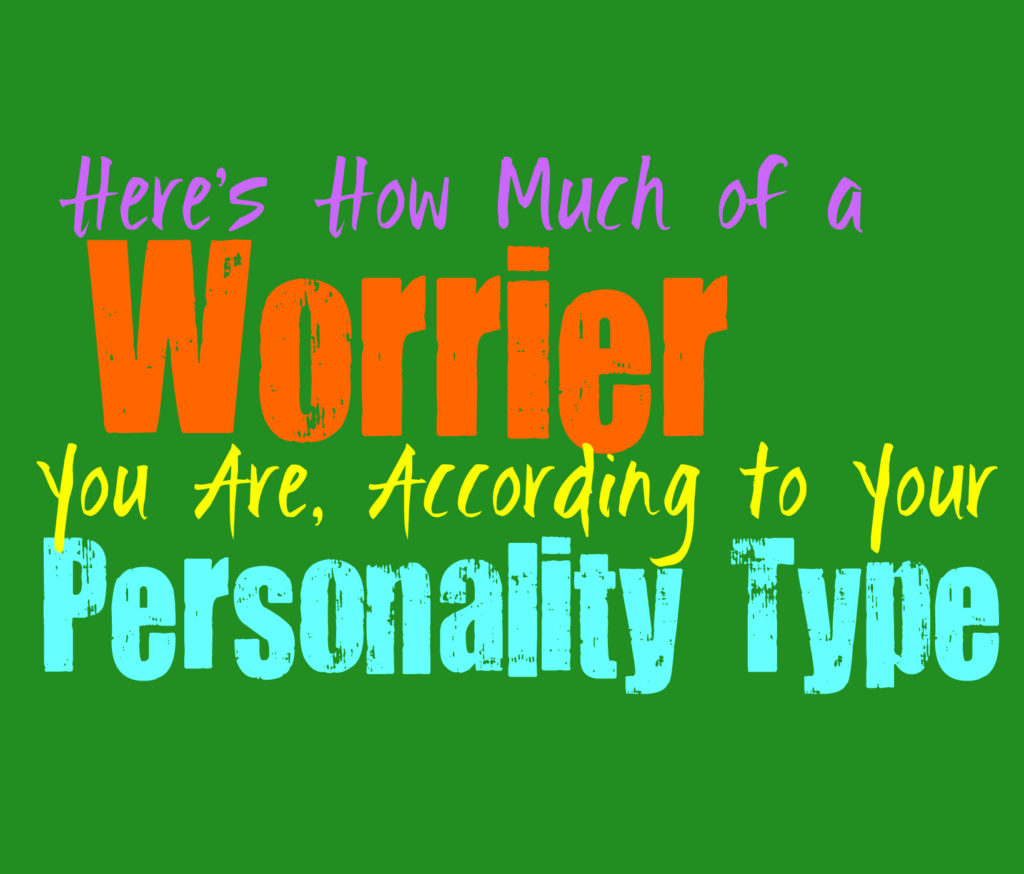 Here's How Much of a Worrier You Are, According to Your Personality Type