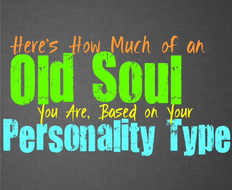Here's How Much of an Old Soul You Are, Based on Your Personality Type