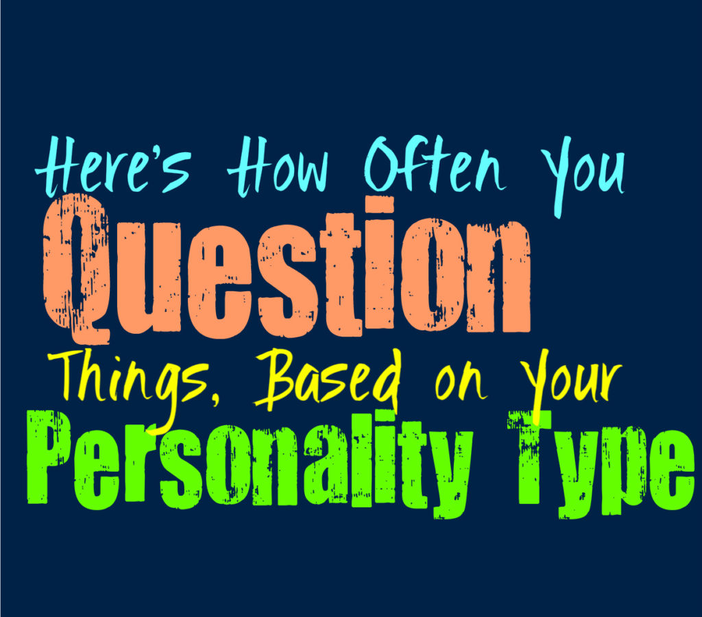 Here's How Often You Question Things, Based on Your Personality Type