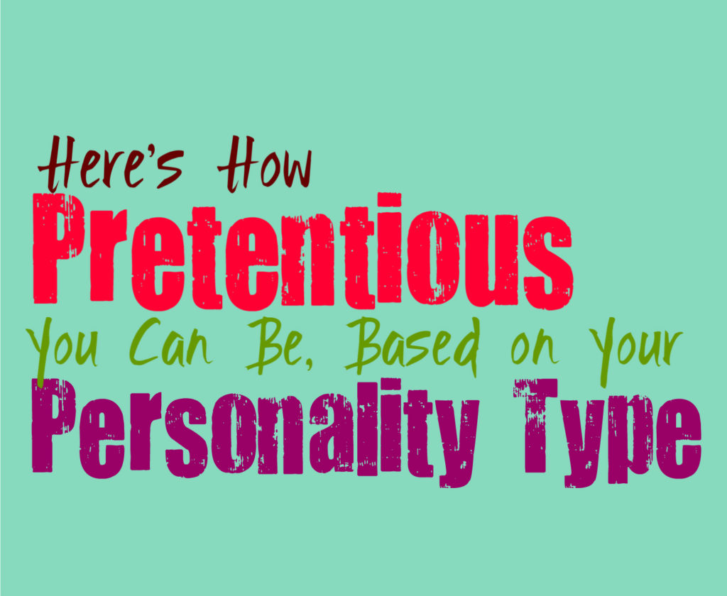 Here's How Pretentious You Can Be, Based on Your Personality Type