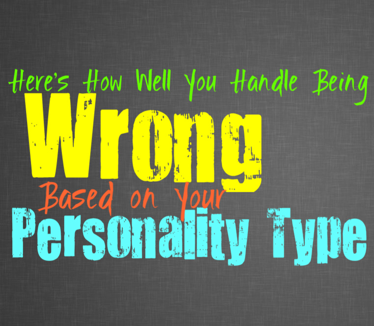 Here's How Well You Handle Being Wrong, Based on Your Personality Type
