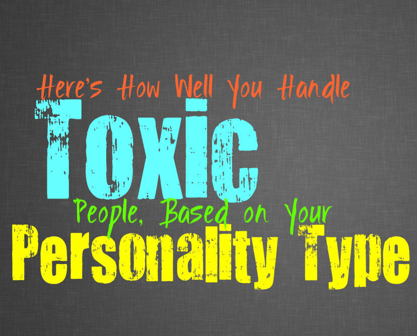 Here's How Well You Handle Toxic People, Based on Your Personality