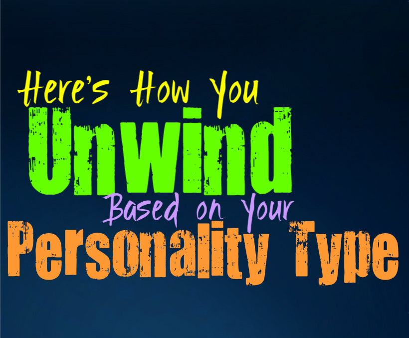 Here's How You Unwind, Based on Your Personality Type