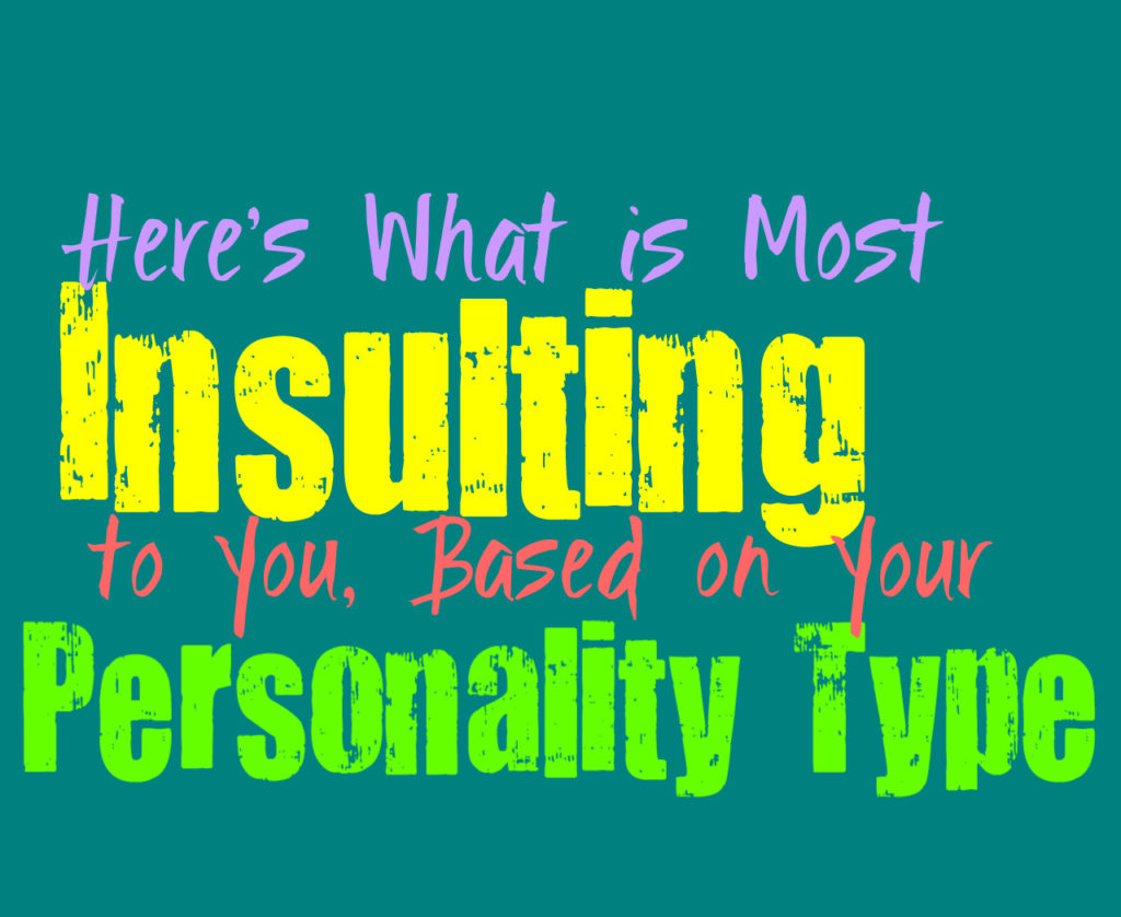 Here's What is Most Insulting to You, Based on Your Personality Type