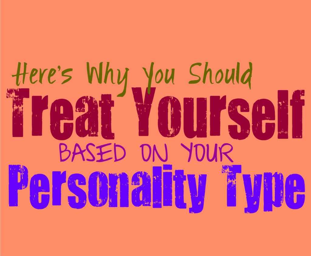 Here's Why You Should Treat Yourself, Based on Your Personality Type