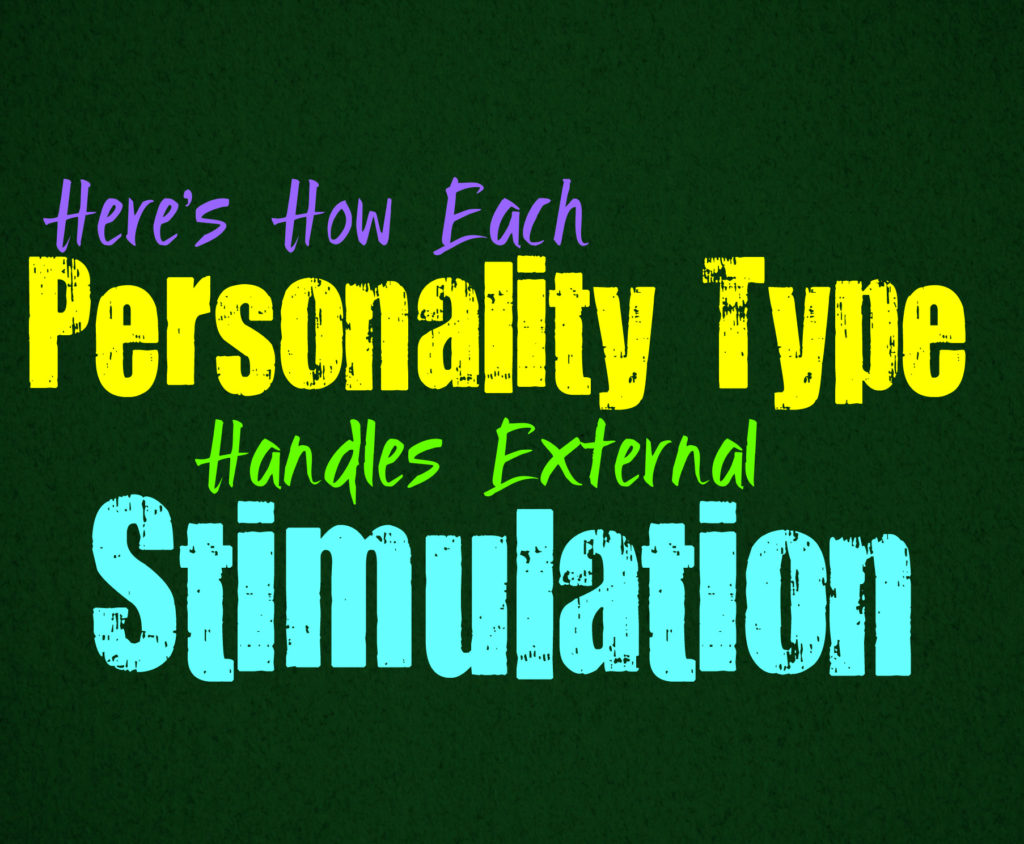 Here's How Each Personality Type Handles External Stimulation