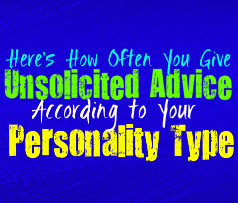 How Often You Give Unsolicited Advice, According to Your Personality Type