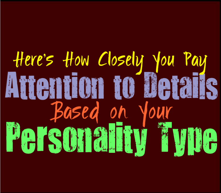 Here's How Closely You Pay Attention to Details, Based on Your Personality Type
