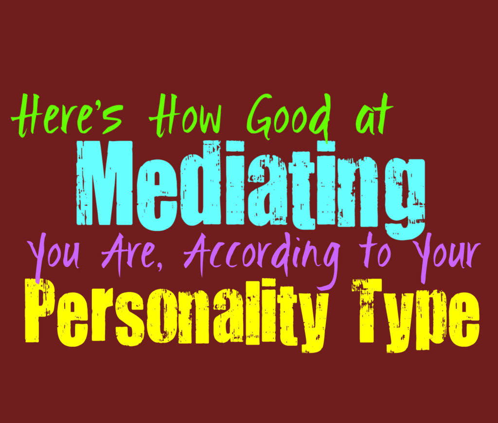 Here's How Good You Are at Mediating, According to Your Personality Type
