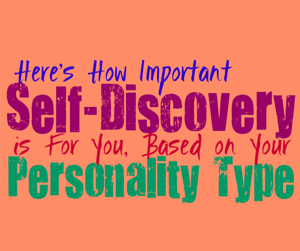 Here's How Important Self-Discovery is For You, Based on Your Personality Type