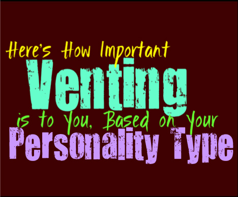 Here's How Important Venting is to You, Based on Your Personality Type