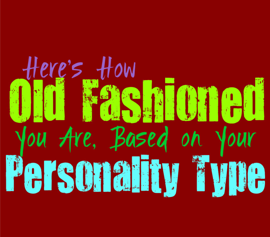 Here's How Old Fashioned You Are, Based on Your Personality Type