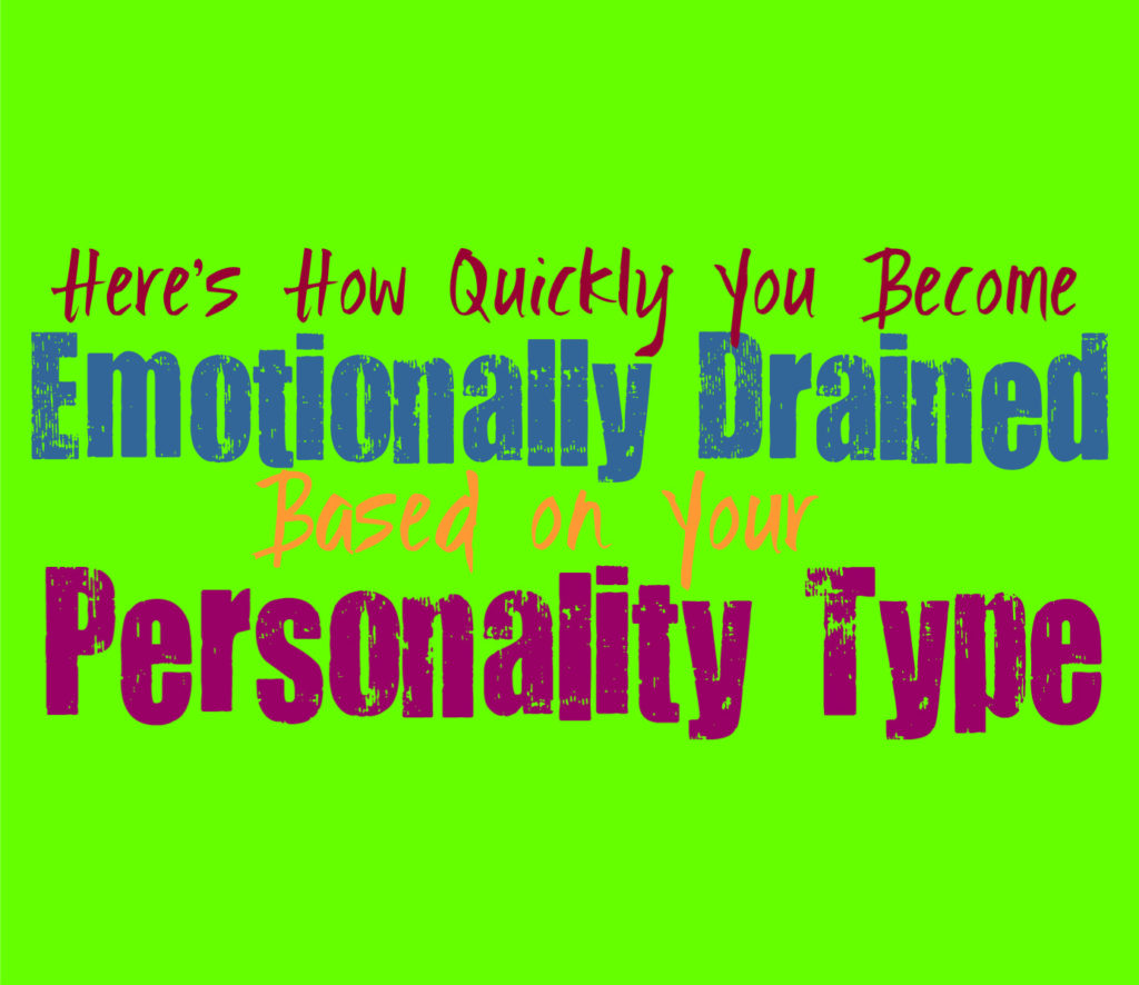 Here's How Quickly You Become Emotionally Drained, Based on Your Personality Type