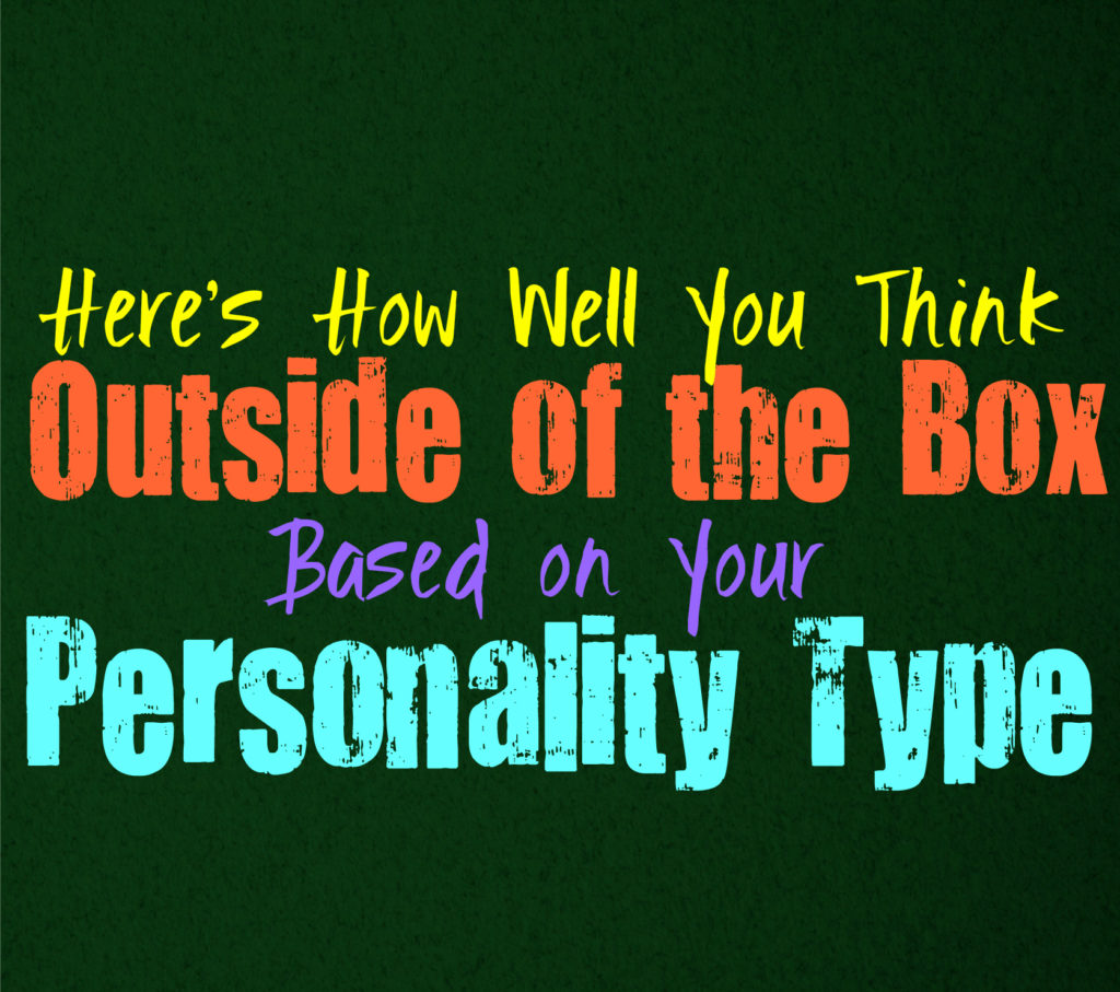 Here's How Well You Think Outside of the Box, Based on Your Personality Type