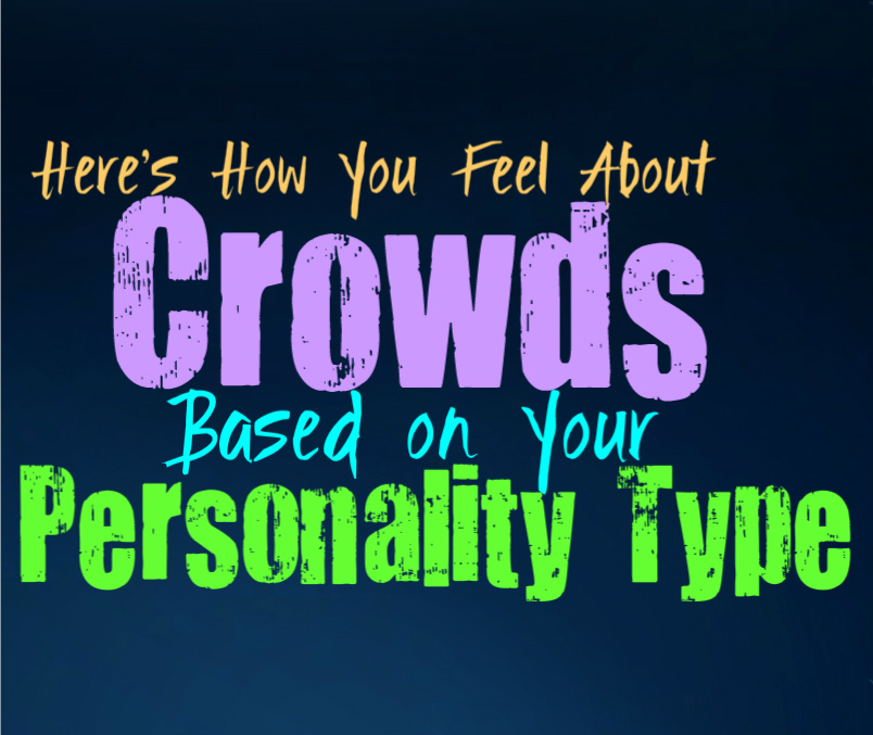 Here's How You Feel About Crowds, Based on Your Personality Type