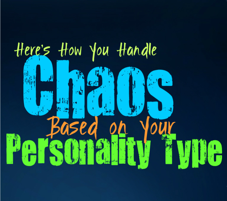 Here's How You Handle Chaos, Based on Your Personality Type