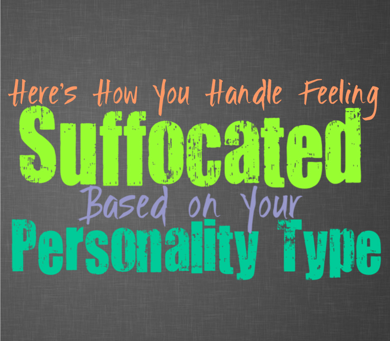 Here's How You Handle Feeling Suffocated, Based on Your Personality Type