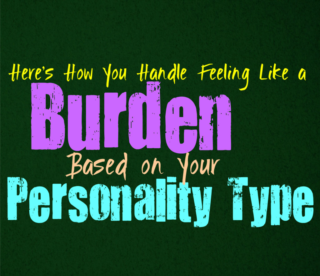 Here's How You Handle Feeling like a Burden, Based on Your Personality Type