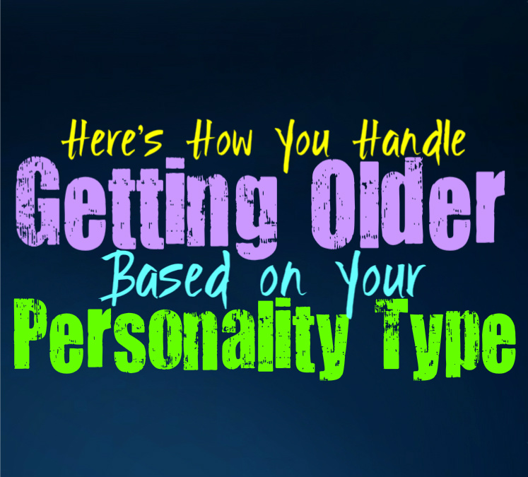 Here's How You Handle Getting Older, Based on Your Personality Type
