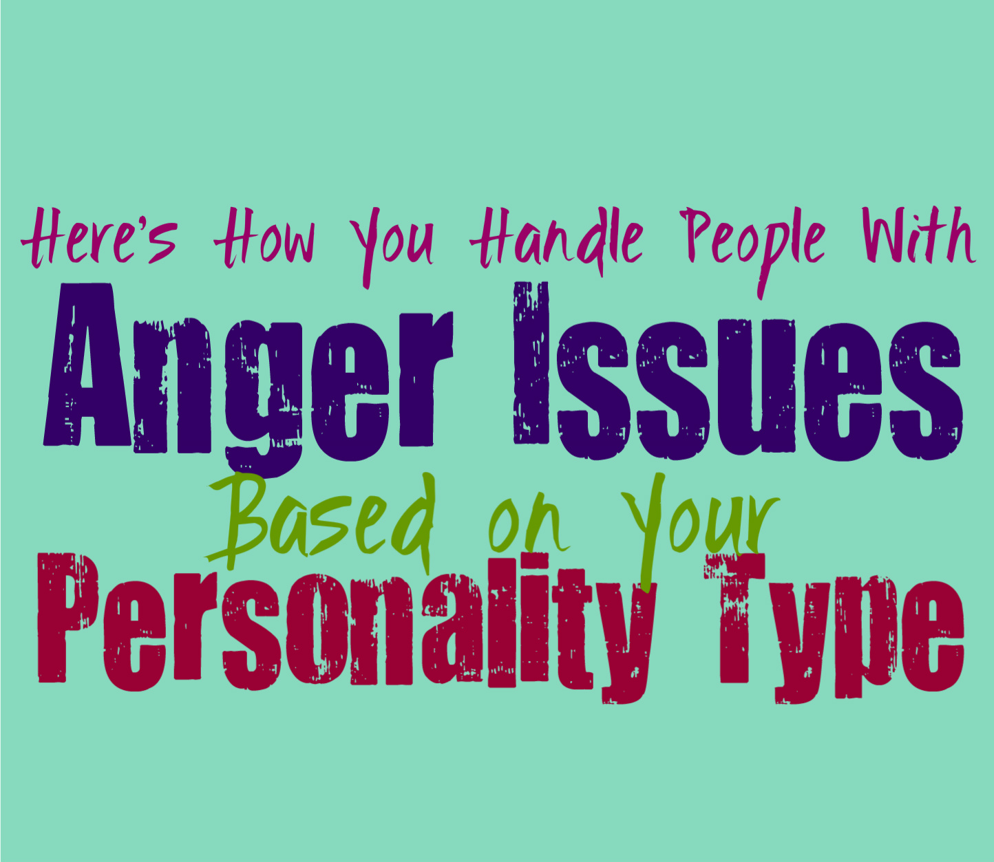 here\u0027s how you handle people with anger issues, based on yourhere\u0027s how you handle people with anger issues, based on your personality type