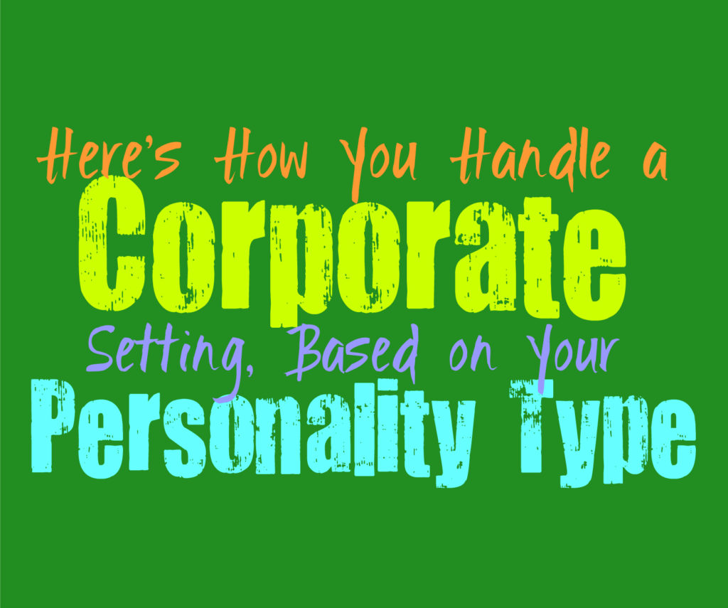 Here's How You Handle a Corporate Setting, Based on Your Personality Type