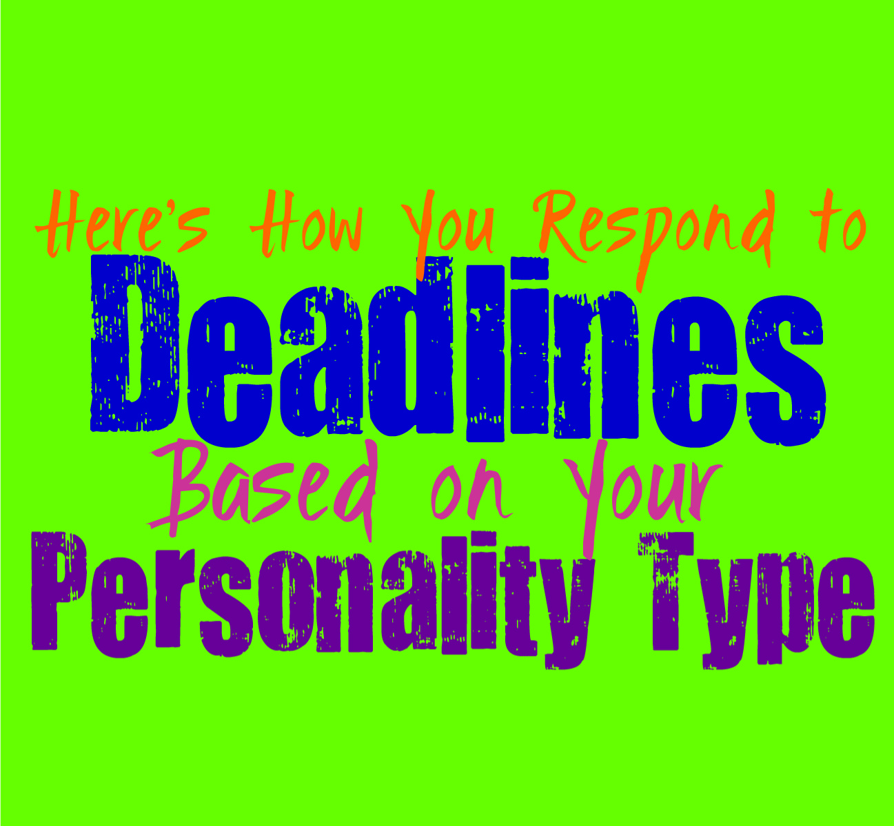 Here's How You Respond to Deadlines, Based on Your