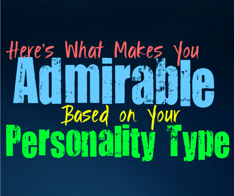 Here's What Makes You Admirable, Based on Your Personality Type