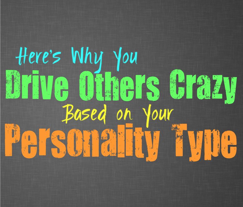 Here's Why You Drive Others a Little Bit Crazy, Based on Your Personality Type