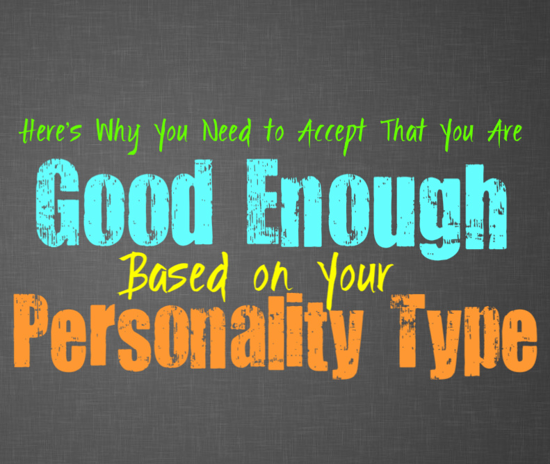 Here's Why You Need to Accept That You Are Good Enough, Based on Your Personality Type