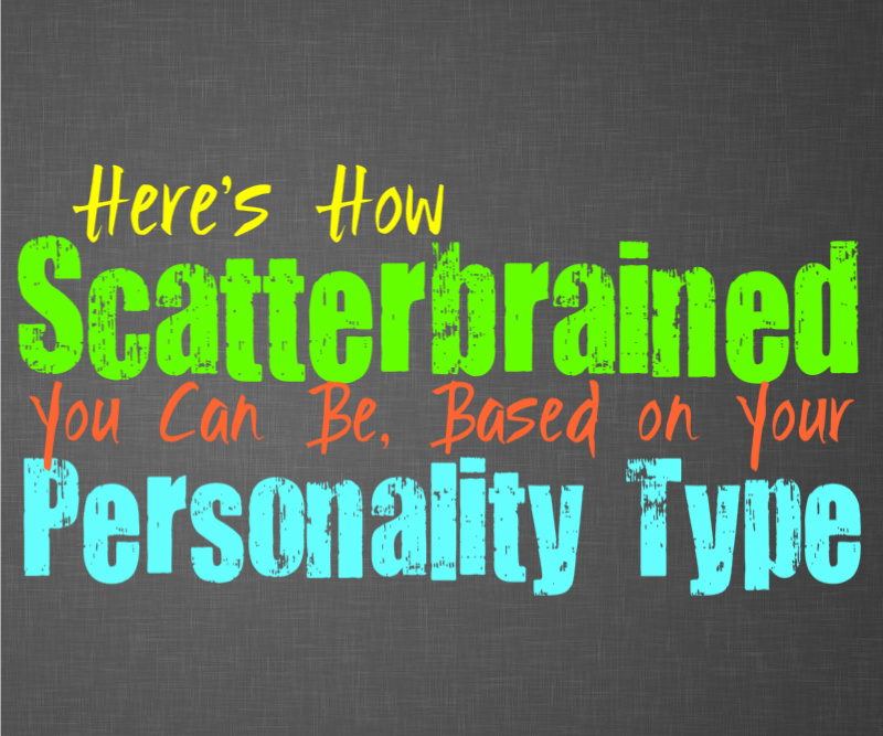 Here's How Scatterbrained You Can Be, Based on Your Personality Type