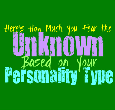 Here's How Much You Fear the Unknown, Based on Your Personality Type