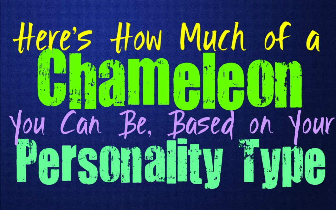 Here's How Much of a Chameleon You Can Be, Based on Your Personality Type