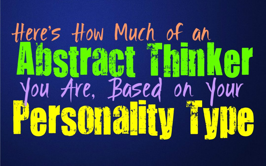 Here's How Much of an Abstract Thinker You Are, Based on Your Personality Type