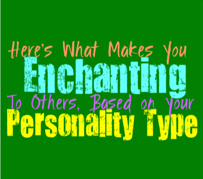 Here's What Makes You Enchanting to Others, Based on Your Personality Type