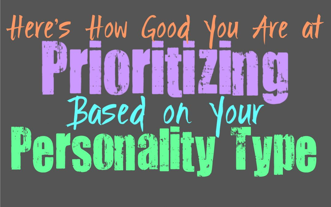 Here's How Good You Are at Prioritizing, Based on Your Personality Type