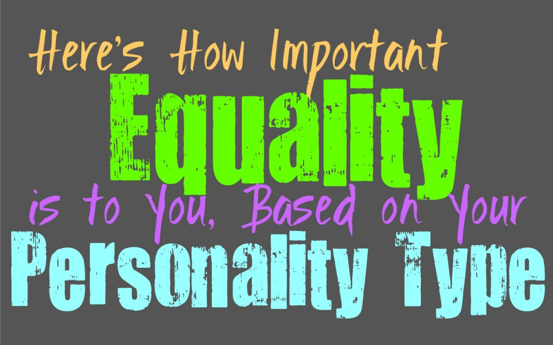 Here's How Important Equality is to You, Based on Your Personality Type