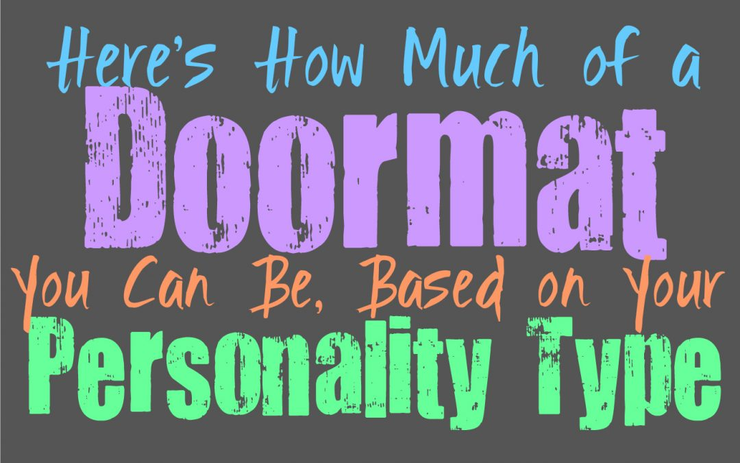 Here's How Much of a Doormat You Can Be, Based on Your Personality Type
