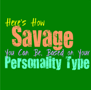 Here's How Savage You Can Be, Based on Your Personality Type