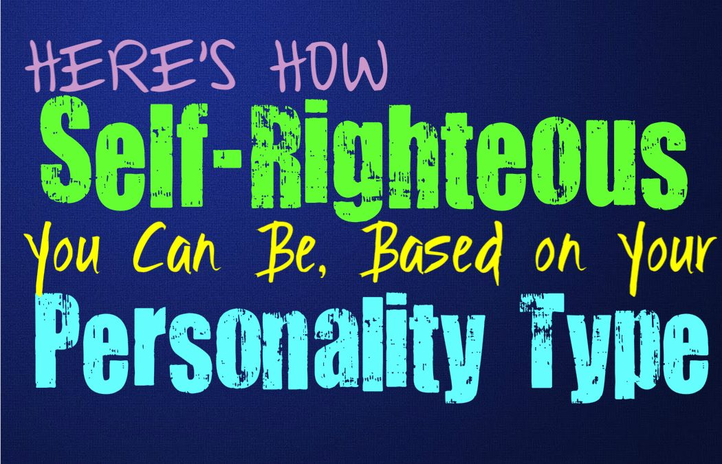 Here's How Self-Righteous You Can Be, Based on Your Personality Type
