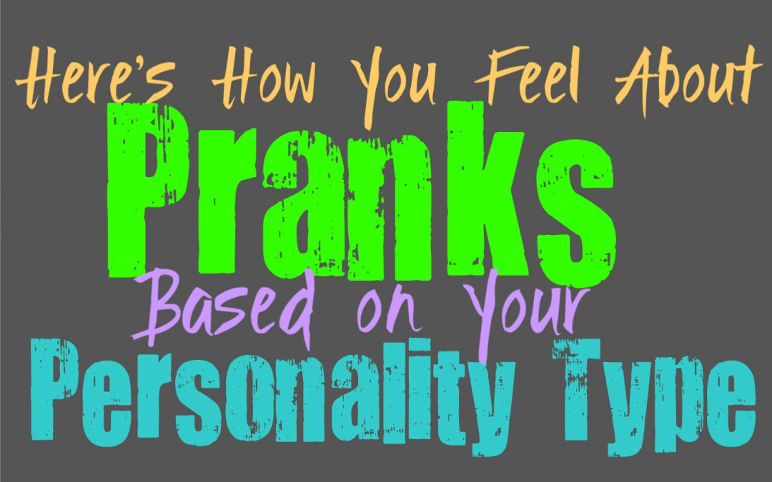 Here's How You Feel About Pranks, Based on Your Personality Type