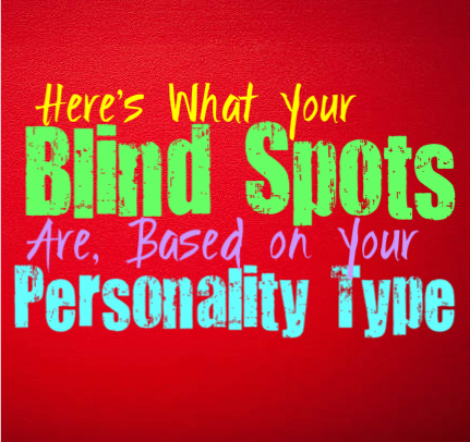 Here's What Your Blind Spots Are, Based on Your Personality Type