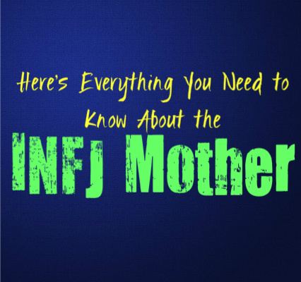 Here's Everything You Need to Know About the INFJ Mother