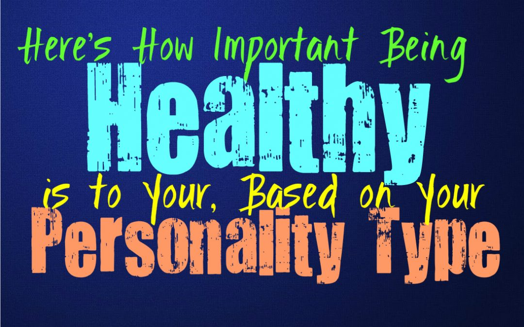 Here's How Important Being Healthy is to You, Based on Your Personality Type