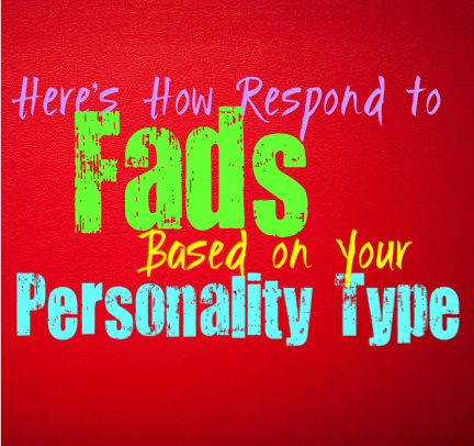 Here's How Often You Get Caught Up in Fads, Based on Your Personality Type