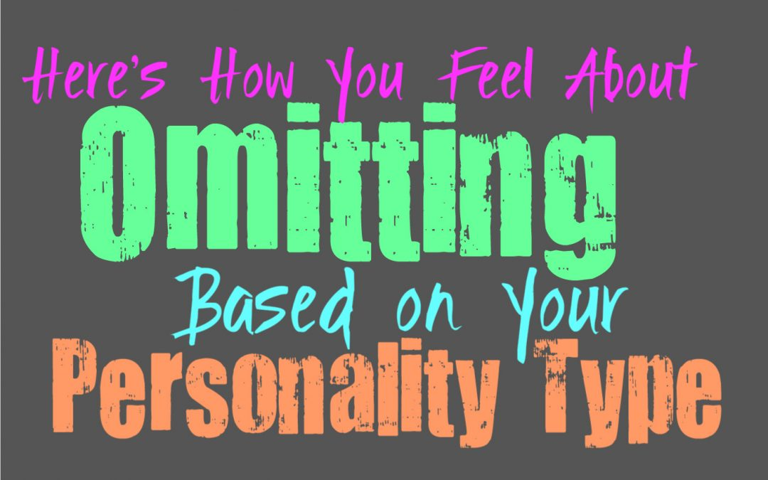 Here's How You Feel About Omitting, Based on Your Personality Type