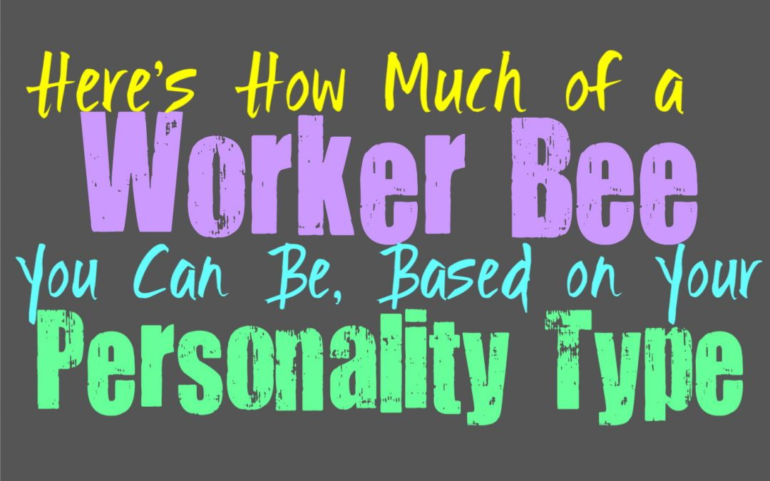 Here's How Much of a Worker Bee You Are, Based on Your Personality Type